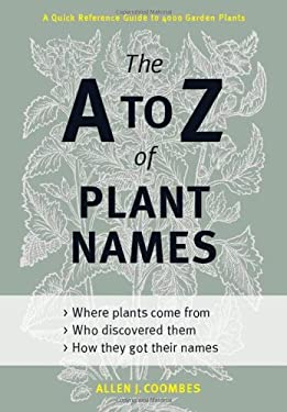 The A to Z of Plant Names: A Quick Reference Guide to 4000 Garden Plants 9781604691962