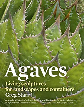 Agaves: Living Sculptures for Landscapes and Containers 9781604691986