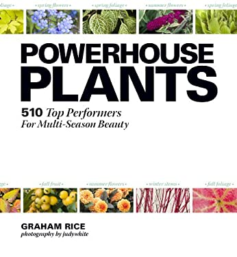Powerhouse Plants: 510 Top Performers for Multi-Season Beauty 9781604692105
