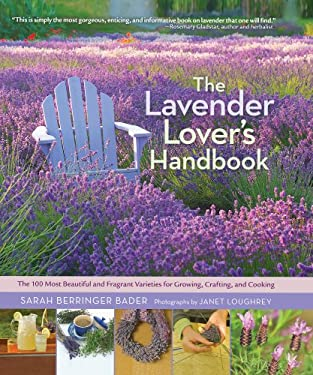 The Lavender Lover's Handbook: The 100 Most Beautiful and Fragrant Varieties for Growing, Crafting, and Cooking 9781604692211