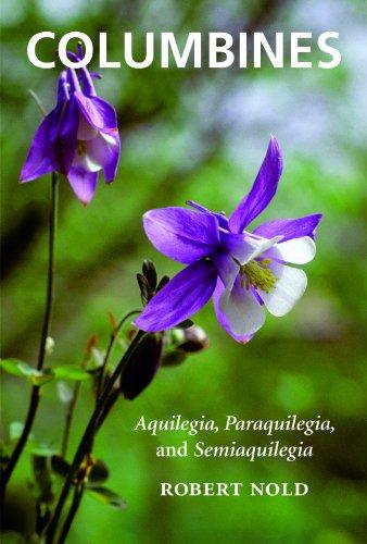 Columbines: Aquilegia, Paraquilegia, and Semiaquilegia 9781604692259