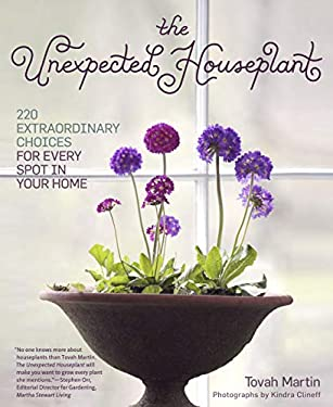 The Unexpected Houseplant: 220 Extraordinary Choices for Every Spot in Your Home 9781604692433