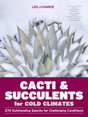 Cacti & Succulents for Cold Climates: 274 Outstanding Species for Challenging Conditions 9781604692648
