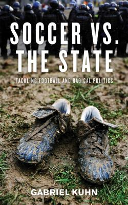 Soccer vs. the State: Tackling Football and Radical Politics 9781604860535