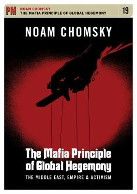The Mafia Principle of Global Hegemony: The Middle East, Empire & Activism 9781604863031