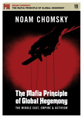 The Mafia Principle of Global Hegemony: The Middle East, Empire & Activism