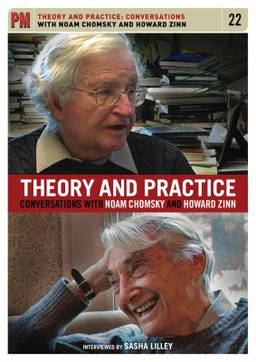 Theory and Practice: Conversations with Noam Chomsky and Howard Zinn 9781604863055