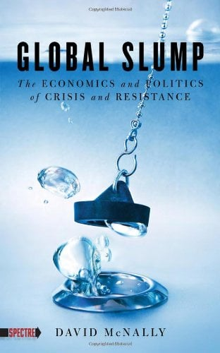 Global Slump: The Economics and Politics of Crisis and Resistance 9781604863321
