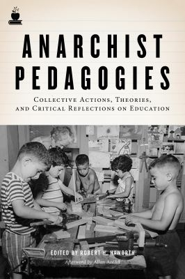Anarchist Pedagogies: Collective Actions, Theories, and Critical Reflections on Education 9781604864847