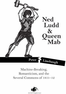 Ned Ludd & Queen Mab: Machine-Breaking, Romanticism, and the Several Commons of 1811-12 9781604867046