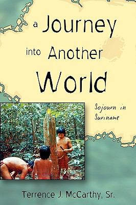 A Journey Into Another World: Sojourn in Suriname 9781604944242