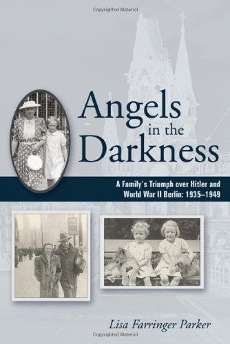 Angels in the Darkness: A Family's Triumph Over Hitler and World War II Berlin, 1935-1949 9781604944389