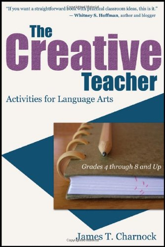 The Creative Teacher: Activities for Language Arts (Grades 4 Through 8 and Up) 9781604945485