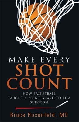 Make Every Shot Count: How Basketball Taught a Point Guard to Be a Surgeon 9781604946512