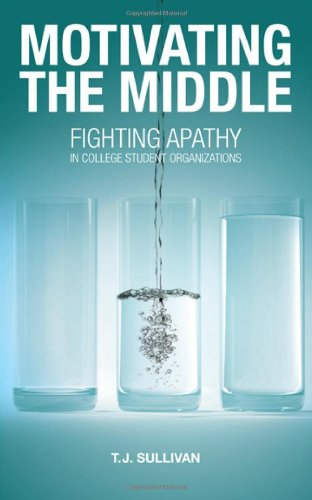 Motivating the Middle: Fighting Apathy in College Student Organizations 9781604946901