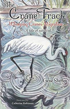 The Crane Track: Whooping Cranes' Migration ... a Tale of Survival 9781604946956