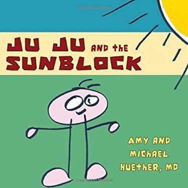 Ju Ju and the Sunblock 9781604947298