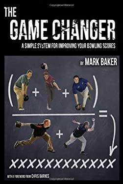 The Game Changer: A Simple System for Improving Your Bowling Scores 9781604947748
