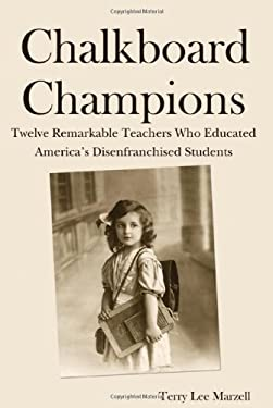 Chalkboard Champions: Twelve Remarkable Teachers Who Educated America's Disenfranchised Students 9781604948103