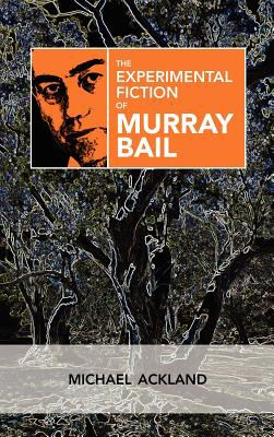 The Experimental Fiction of Murray Bail 9781604978100