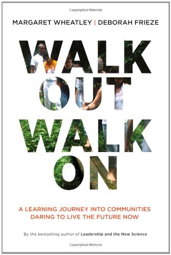 Walk Out Walk on: A Learning Journey Into Communities Daring to Live the Future Now 9781605097312