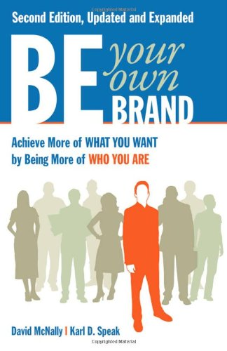 Be Your Own Brand: Achieve More of What You Want by Being More of Who You Are 9781605098104