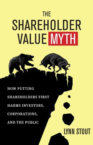 Shareholder Value Myth: How Putting Shareholders First Harms Investors, Corporations, and the Public 9781605098135
