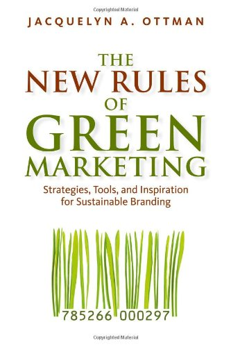 The New Rules of Green Marketing: Strategies, Tools, and Inspiration for Sustainable Branding 9781605098661