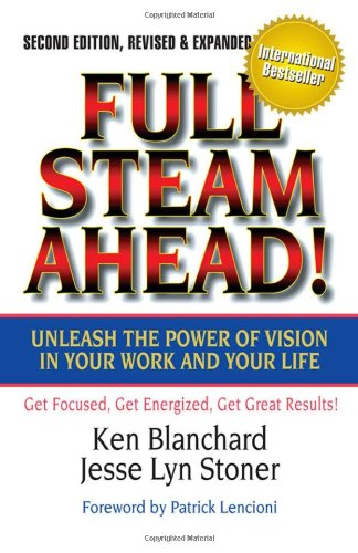 Full Steam Ahead!: Unleash the Power of Vision in Your Work and Your Life 9781605098753