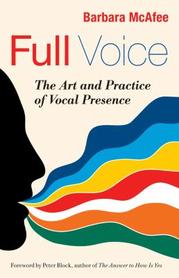 Full Voice: The Art and Practice of Vocal Presence 9781605099224