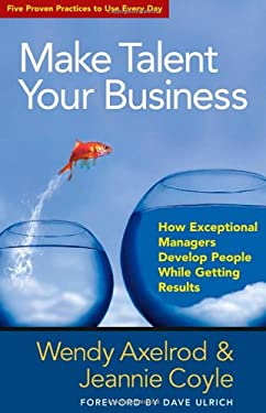 Make Talent Your Business: How Exceptional Managers Develop People While Getting Results 9781605099316