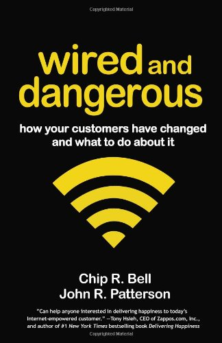 Wired and Dangerous: How Your Customers Have Changed and What to Do about It 9781605099750