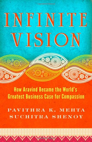 Infinite Vision: How Aravind Became the World's Greatest Business Case for Compassion 9781605099798