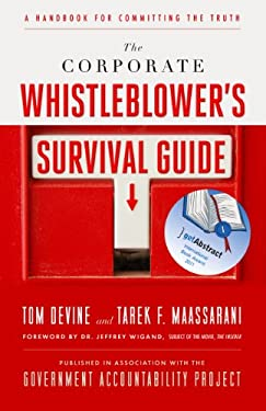 The Corporate Whistleblower's Survival Guide: A Handbook for Committing the Truth 9781605099859