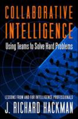 Collaborative Intelligence: Using Teams to Solve Hard Problems 9781605099903