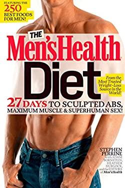 The Men's Health Diet: 27 Days to Sculpted Abs, Maximum Muscle & Superhuman Sex! 9781605291369