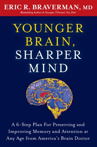 Younger Brain, Sharper Mind: A 6-Step Plan for Preserving and Improving Memory and Attention at Any Age 9781605294223