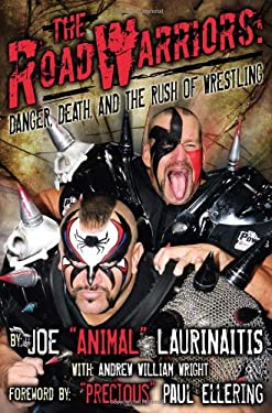 The Road Warriors: Danger, Death, and the Rush of Wrestling 9781605421421