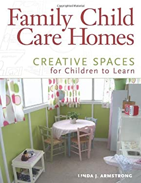 Family Child Care Homes: Creative Spaces for Children to Learn 9781605540757
