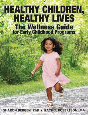 Healthy Children, Healthy Lives: The Wellness Guide for Early Childhood Programs 9781605540818