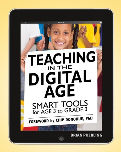 Teaching in the Digital Age: Smart Tools for Age 3 to Grade 3 9781605541181
