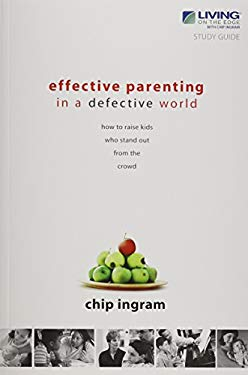 Effective Parenting in a Defective World: How to Raise Kids Who Stand Out from the Crowd 9781605930305