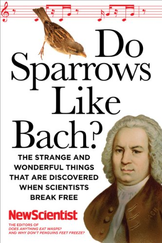 Do Sparrows Like Bach?: The Strange and Wonderful Things That Are Discovered When Scientists Break Free 9781605981147