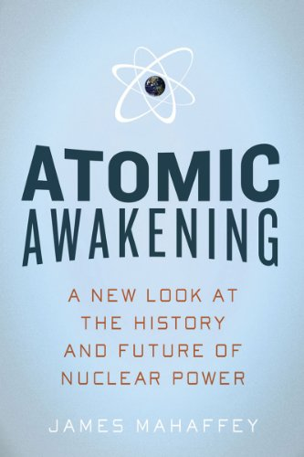 Atomic Awakening: A New Look at the History and Future of Nuclear Power 9781605981277
