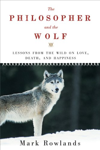 The Philosopher and the Wolf: Lessons from the Wild on Love, Death, and Happiness 9781605981338