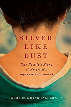Silver Like Dust: One Family's Story of America's Japanese Internment 9781605982724