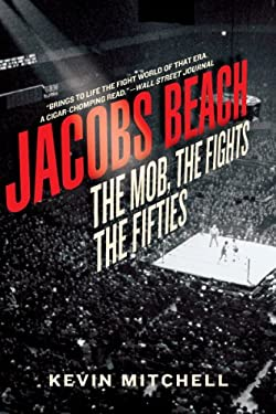 Jacobs Beach: The Mob, the Fights, the Fifties 9781605982731