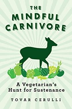 Mindful Carnivore : A Vegetarian's Hunt for Sustenance