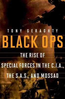 Black Ops: The Rise of Special Forces in the C.I.A., the S.A.S., and Mossad 9781605982892