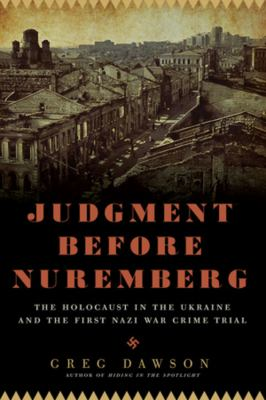 Judgment Before Nuremberg: The Holocaust in the Ukraine and the First Nazi War Crimes Trial 9781605982908